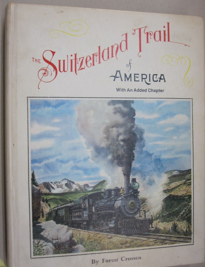 The Switzerland Trail of America; With an Added Chapter. Forest Crossen.