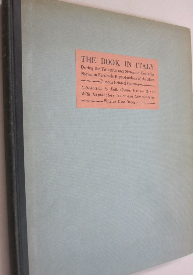 The Book in Italy; During the Fifteenth and Sixteenth Centuries shown in Facsimile Reproductions of the most Famous Printed Volumes. William Dana Orcutt.