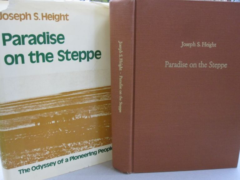 Paradise on the Steppe; A Cultural History of the Kutschurgan, Beresan, and Liebental Colonist 1804-1972. Joseph S. Height.