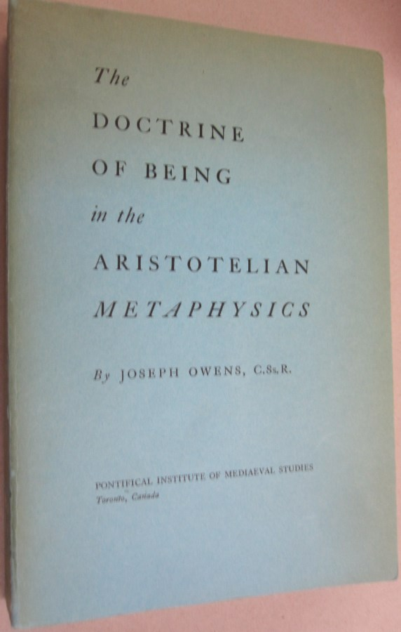 The Doctrine of Being in the Aristotelian Metaphysics; A Study in the Greek Background of Mediaeval Thought. Joseph Owens, Etienne Gilson, preface.