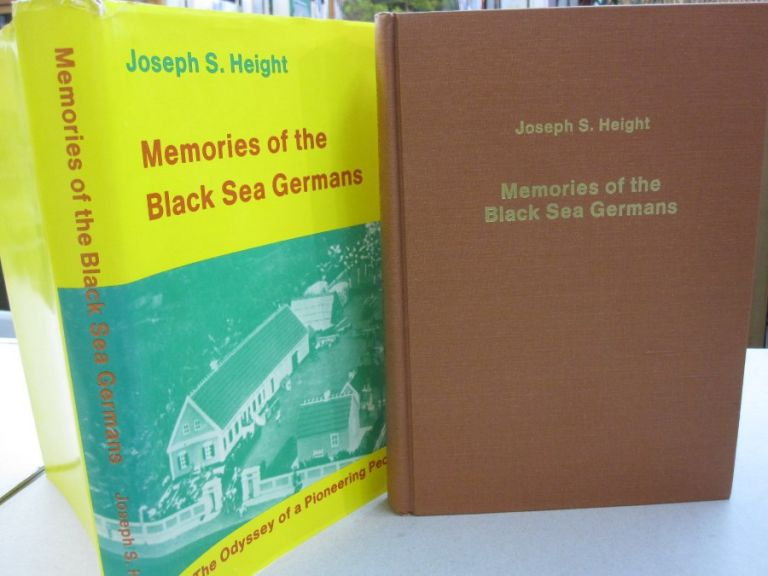 Memories of the Black Sea Germans; The Odyssey of a Pioneering People, Highlights of their History and Heritage. Joseph S. Height.