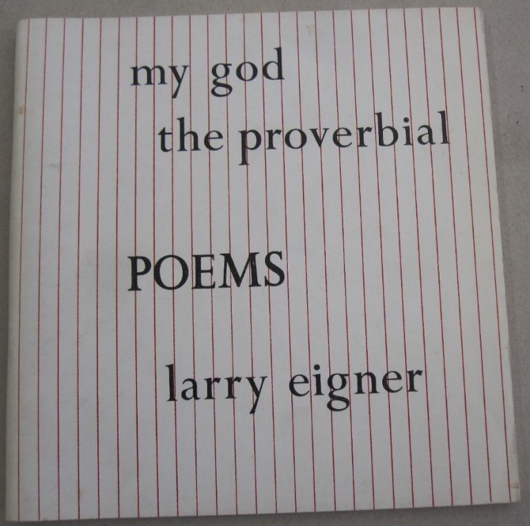 My God the Proverbial; 42 Poems & 2 Prose Pieces. Larry Eigner.