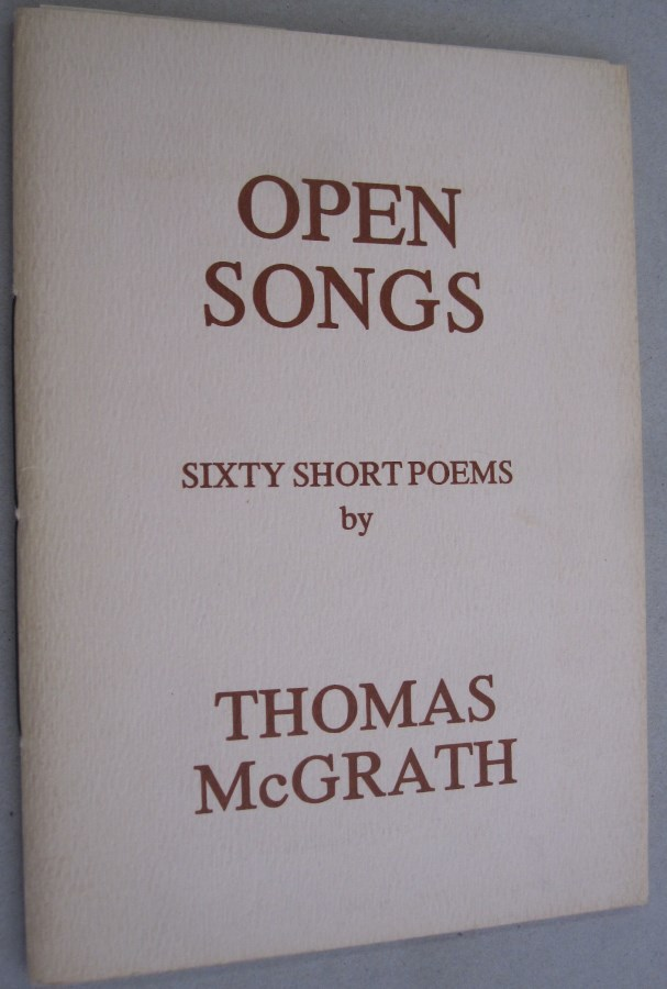Open Songs: Sixty Short Poems. Thomas McGrath.