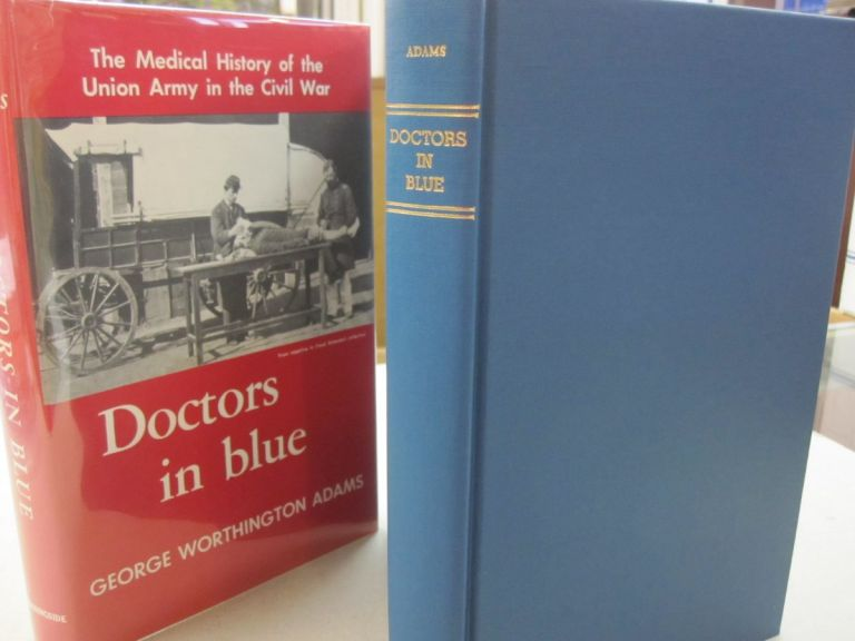 Doctors in Blue; The Medical History of the Union Army in the Civil War. George Worthington Adams.