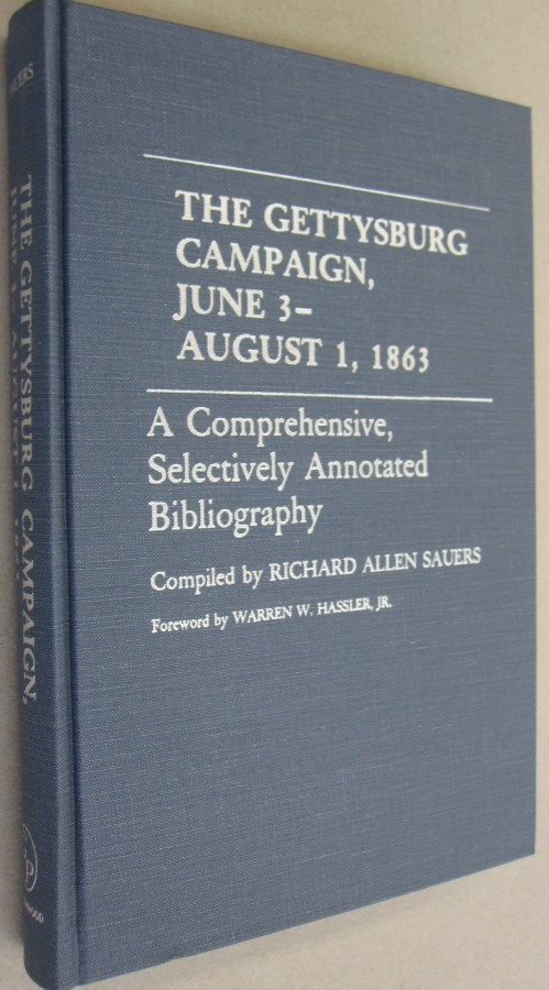 Gettysburg Campaign, June 3 - August 1, 1863: A Comprehensive, Selectively Annotated Bibliography. Richard A. Sauers.