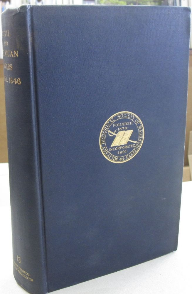 Civil and Mexican Wars 1861, 1846 Vol XIII (13); Papers of the Military Historical Society of Massachusetts