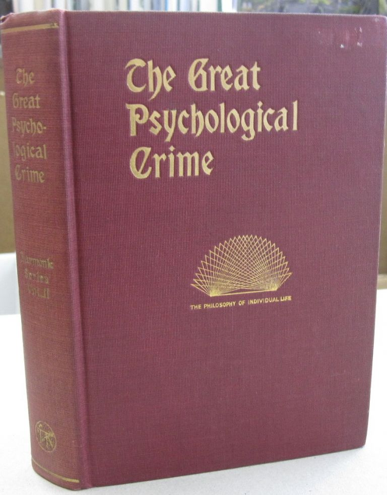 The Great Psychological Crime: The Destructive Principle of Nature in Individual Life [Harmonic Series Vol II). Florence Huntley.