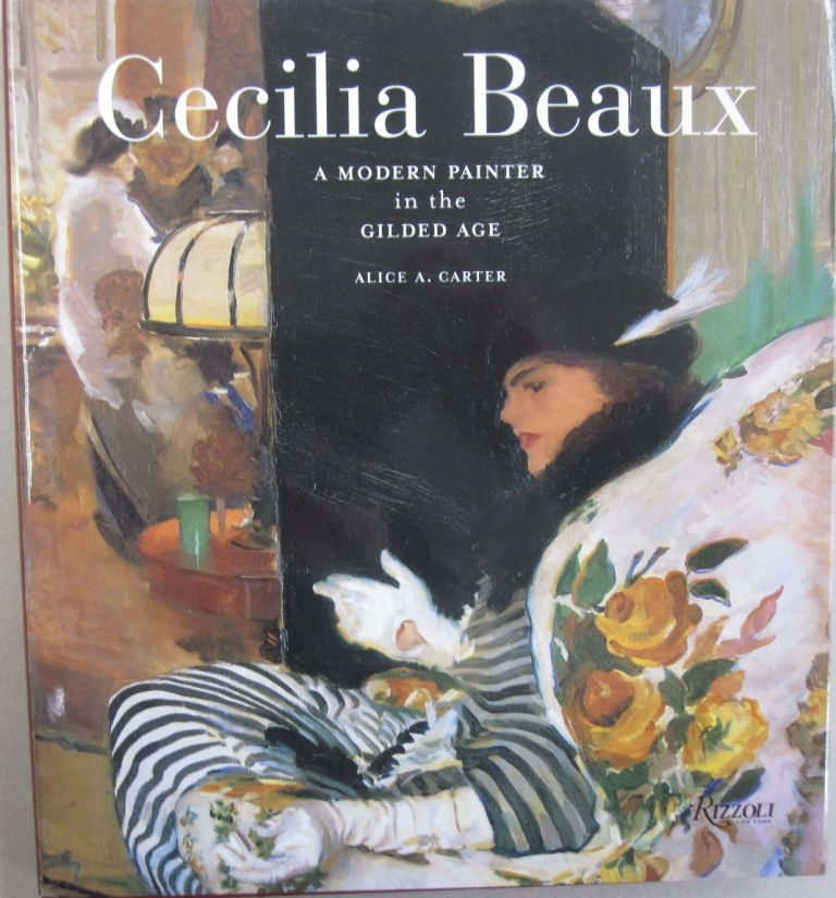 Cecilia Beaux: A Modern Painter in the Gilded Age. Alice A. Carter.