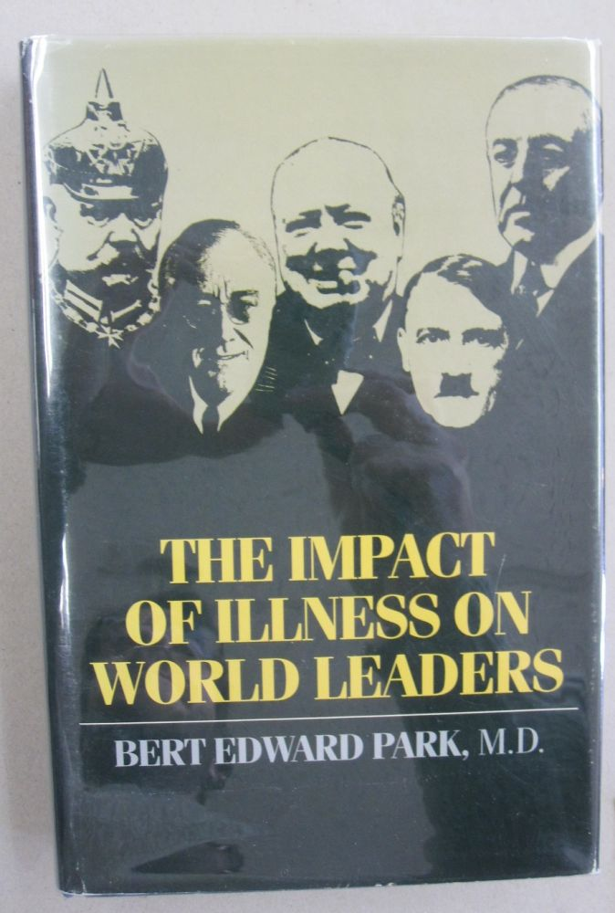 The Impact of Illness on World Leaders. Bert Edward Park.