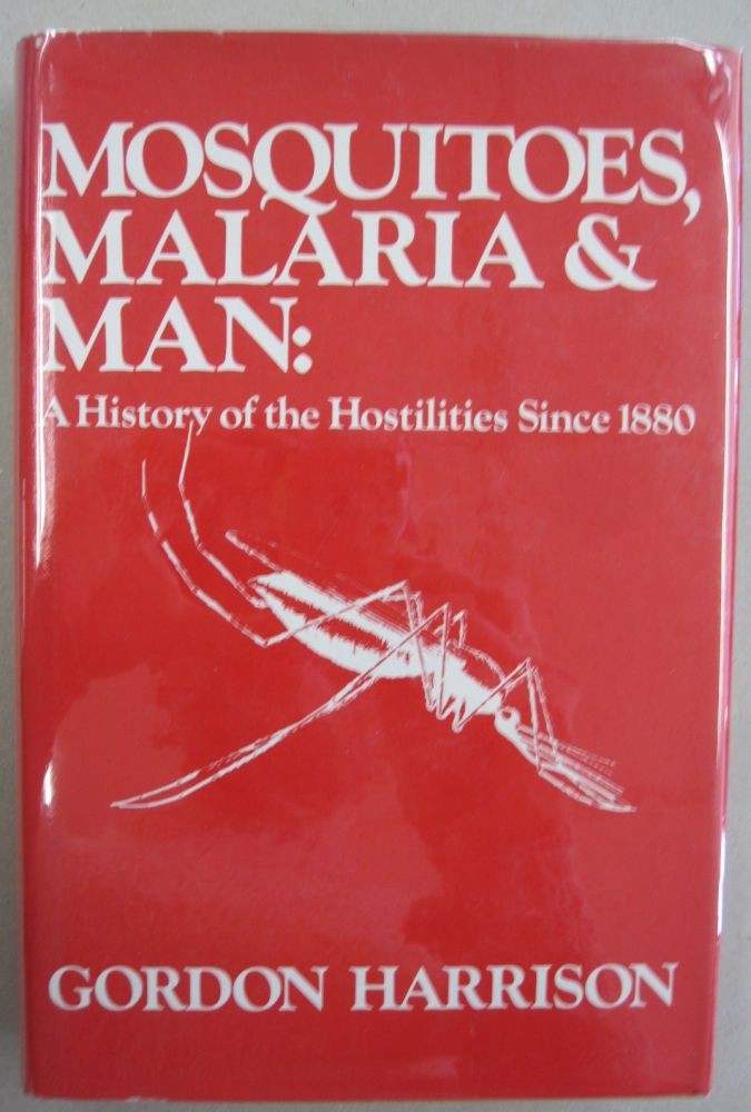Mosquitoes, Malaria, and Man: A History of the Hostilities since 1880. Gordon A. Harrison.