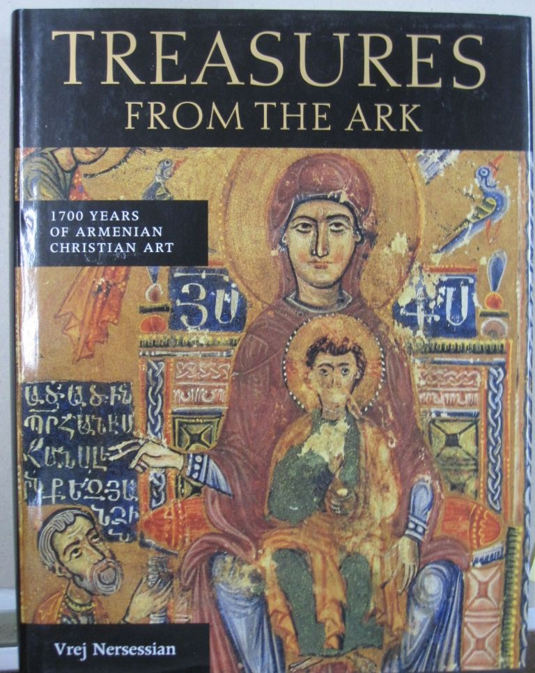 Treasures from the Ark 1700 Years of Armenian Christian Art. Vreg Nersessian.