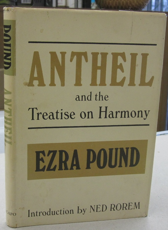 Antheil and the Treatise on Harmony. Ezra Pound, Ned Rorem, introduction.