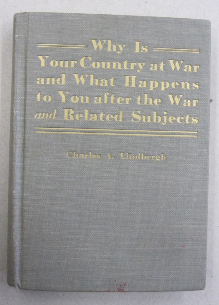 Why is Your Country at War and What Happens to you after the War and Related Subjects. Charles A. Lindbergh.