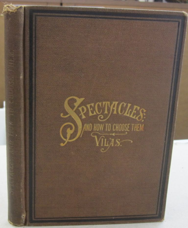 Spectacles; and How to CHoose Them. C. H. Vilas.