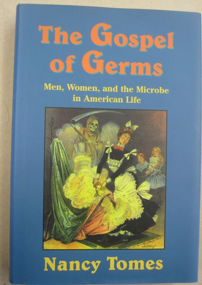 The Gospel of Germs: Men, Women, and the Microbe in American Life. Nancy Tomes.