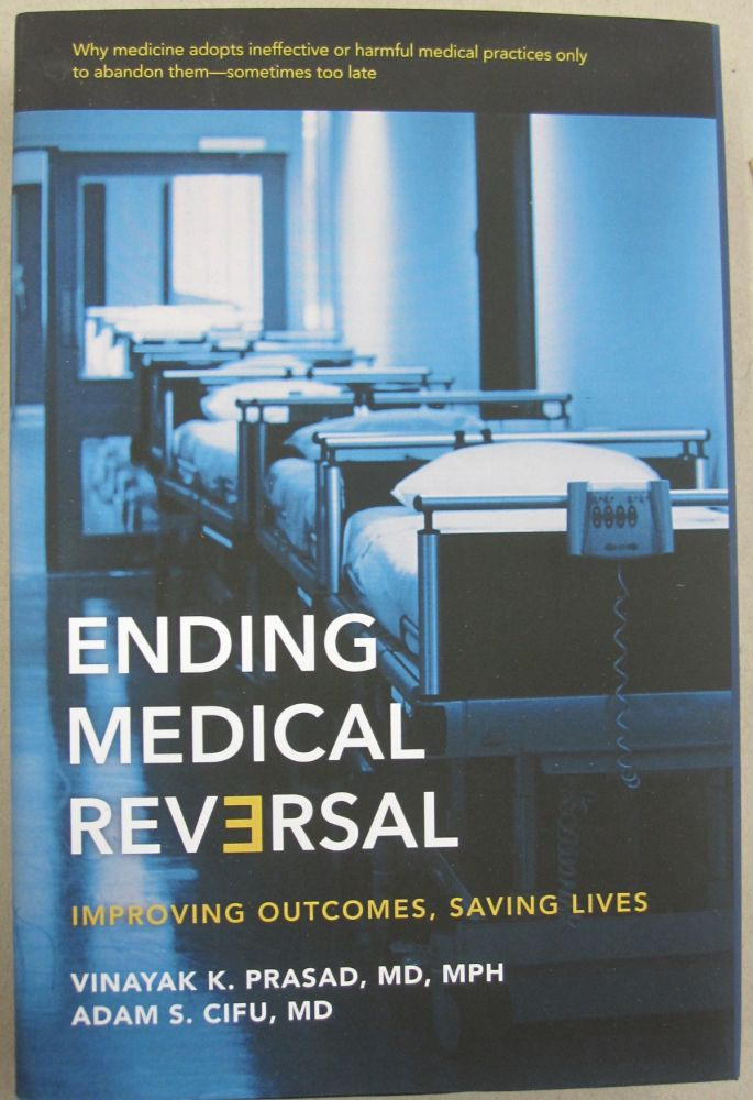 Ending Medical Reversal: Improving Outcomes, Saving Lives. Vinayak K., Adam S. Prasad Cifu.