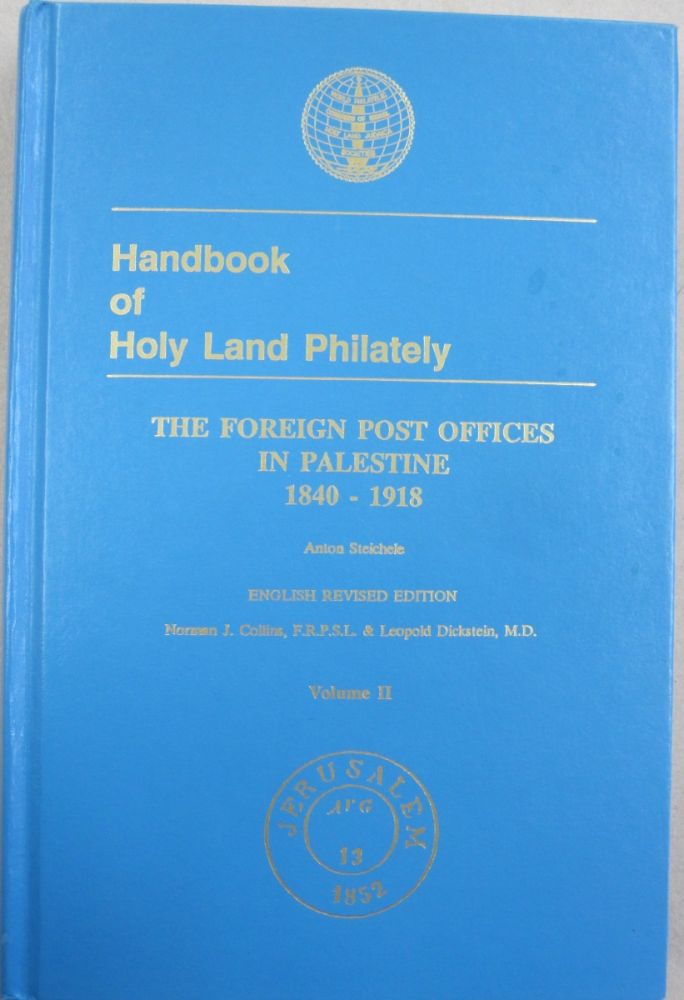 Handbook of Holy Land Philately; The Foreign Post Offices in Palestine 1840-1918. Volume 2. Anton Steichele, English, Leopold Dickstein.