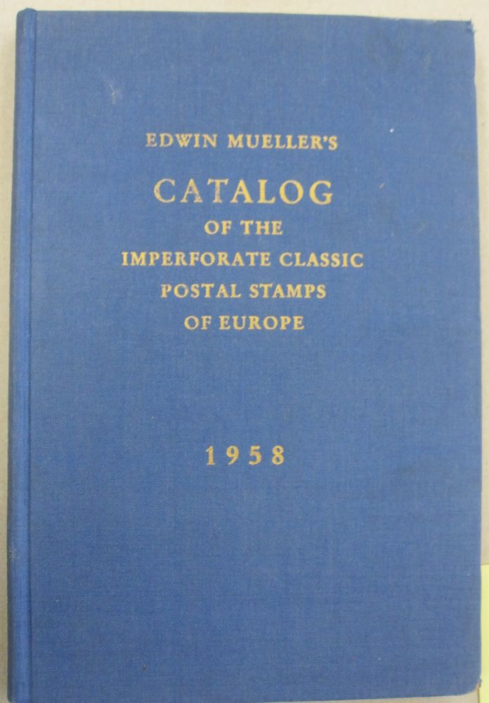 Edwin Mueller's Catalogue of the Imperforate Classic Postal Stamps of Europe. Edwin Mueller.