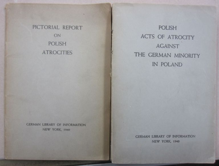 Polish Acts of Atrocity Against the German Minority in Poland together with Pictorial Report on Polish Atrocities.