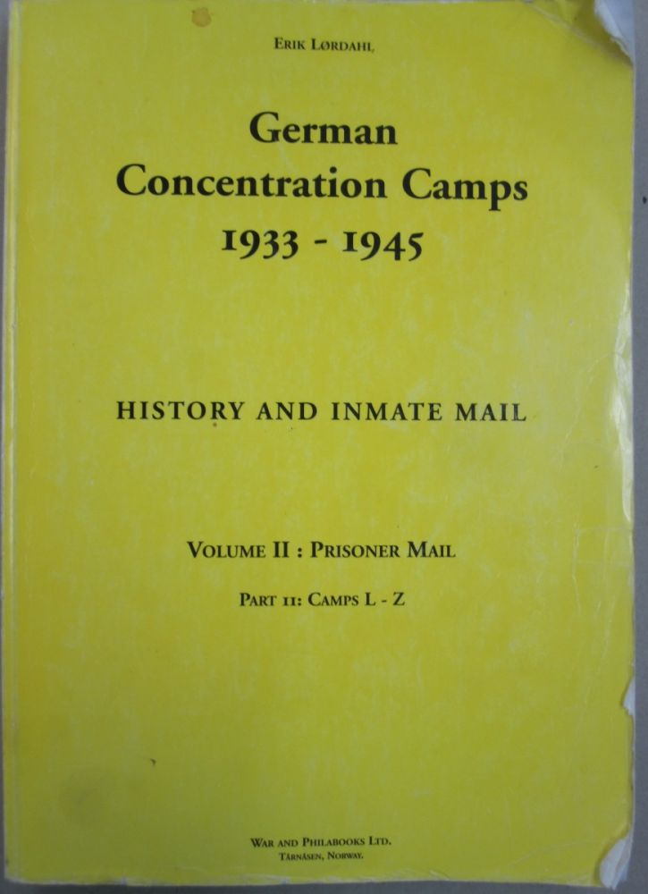 German Concentration Camps 1933 - 1945 History, related philatelic material and system of registration of inmate mail Volume II: Prisoner Mail Objects to Collect and Handobok of Registered Objects Part II: Camps L-Z. Erik Lørdahl, Erik Lordahl.