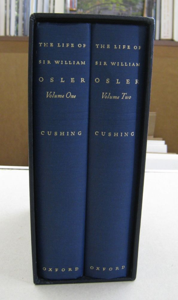 The Life of Sir William Osler; TWO VOLUME SET. Harvey Cushing.