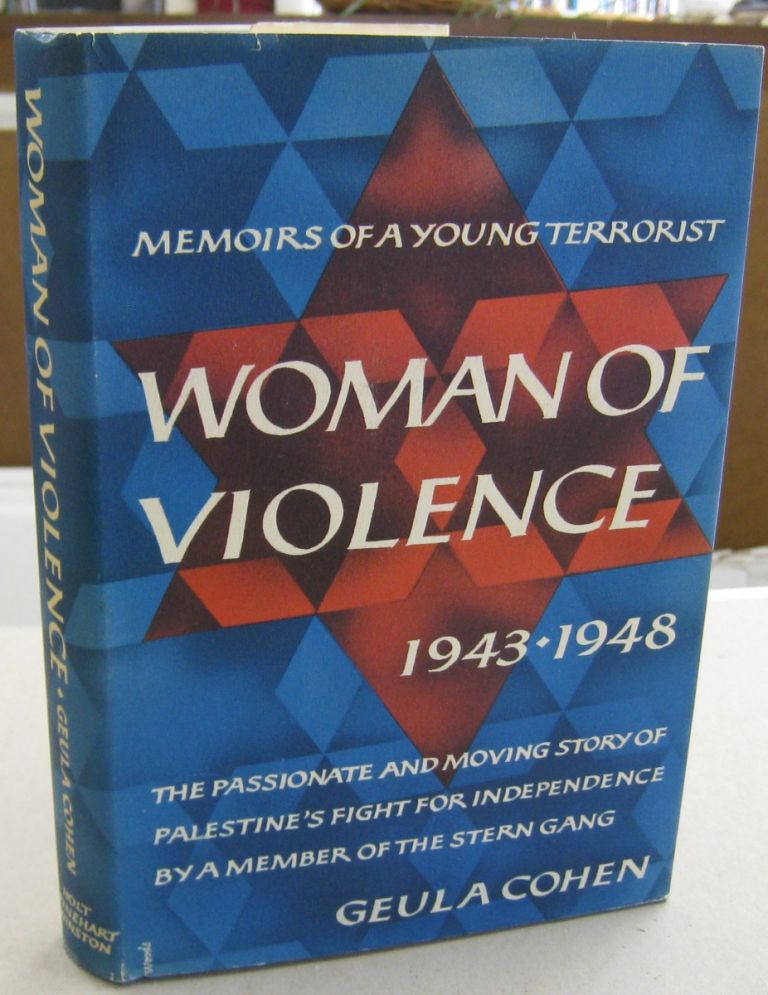Woman of Violence Memoirs of a Young Terrorist 1943-1948. Geula Cohen, 1925 - 2019.