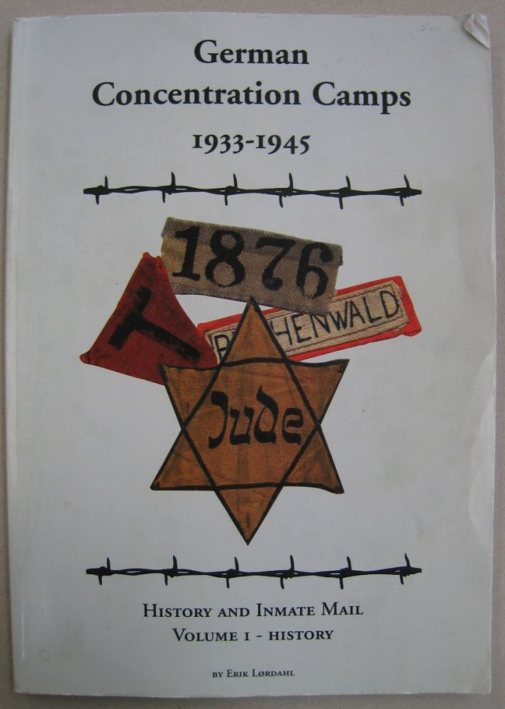 German Concentration Camps 1933-1945 History and Inmate Mail Volume I - History. Erik Lørdahl.