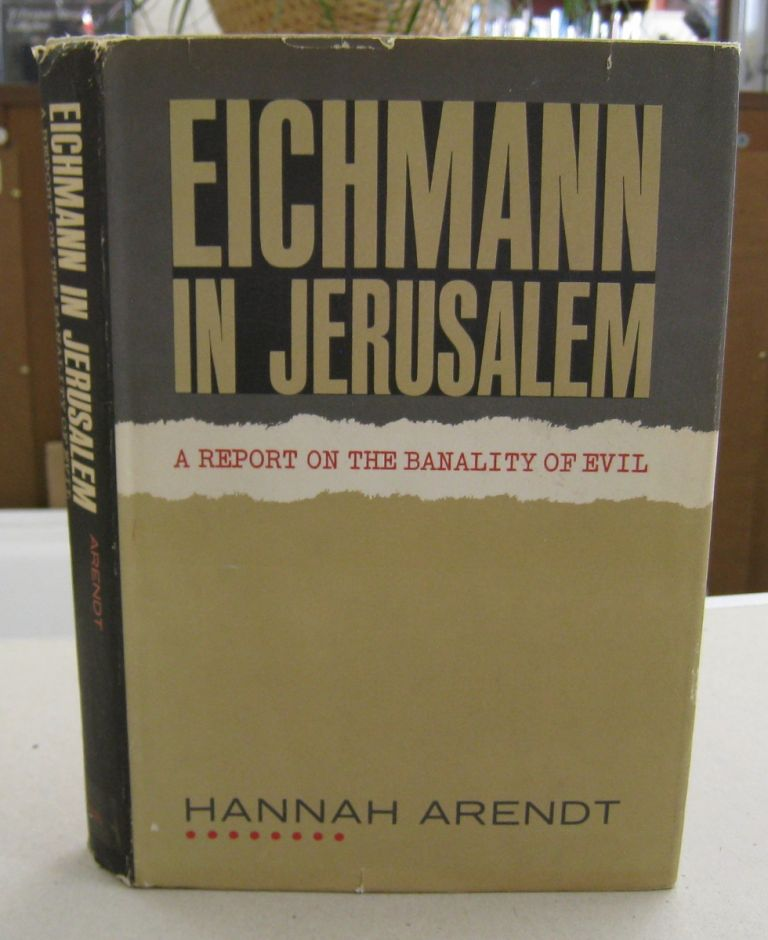 Eichmann in Jerusalem; A Report on the Banality of Evil. Hannah Arendt.