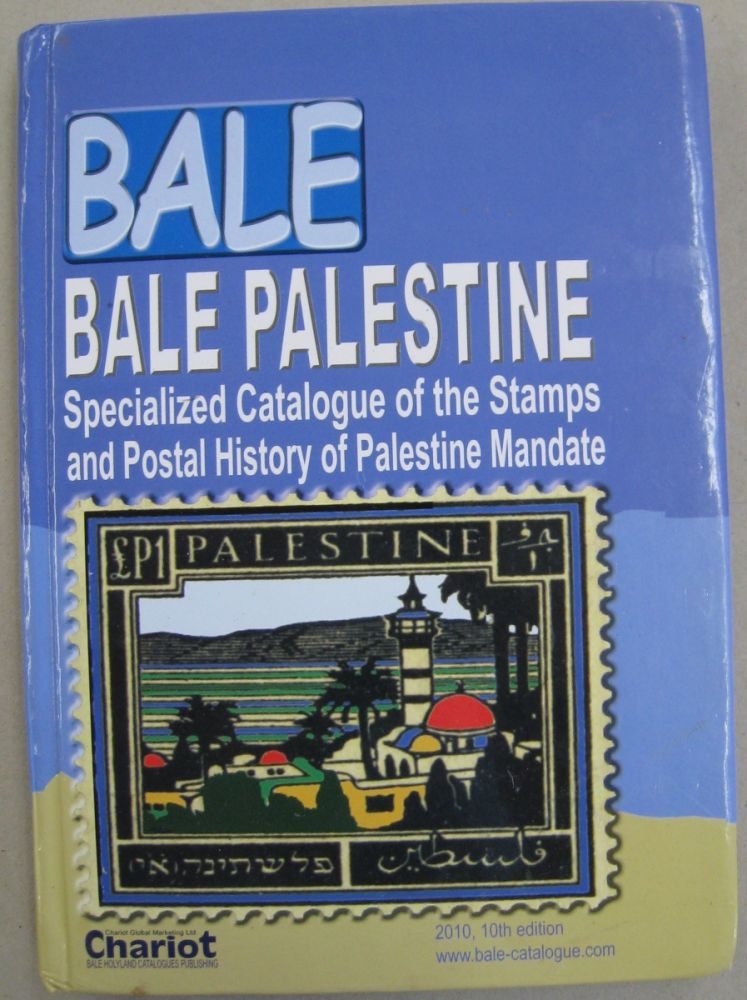 Bale Palestine The Stamps of Palestine Mandate 1917-1948; Specialized Catalogue with Additions of Covers & Stationery 2010. Joseph D. Stier.
