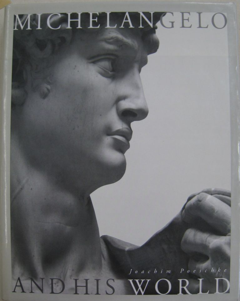 Michelangelo and His World: Sculpture of the Italian Renaissance. Joachim Poeschke.