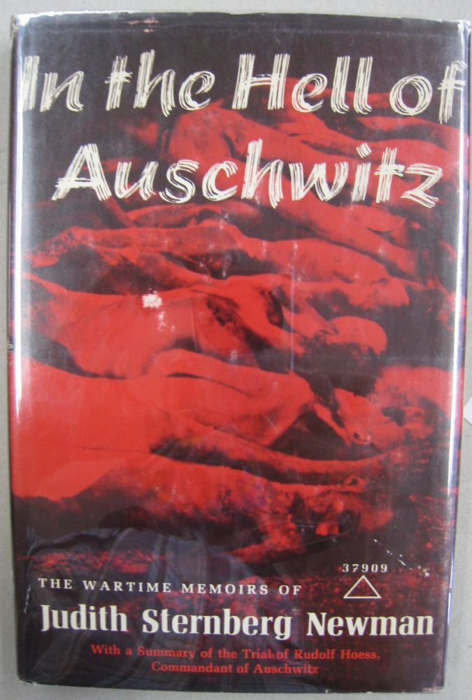 In the Hell of Auschwitz; The Wartime Memoirs of Judith Sternberg Newman. Judith Sternberg Newman.