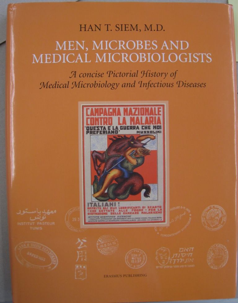 Men, Microbes and Medical Microbiologists; A Concise Pictorial History of Medical Microbiology and Infectious Diseases. Han T. Siem.