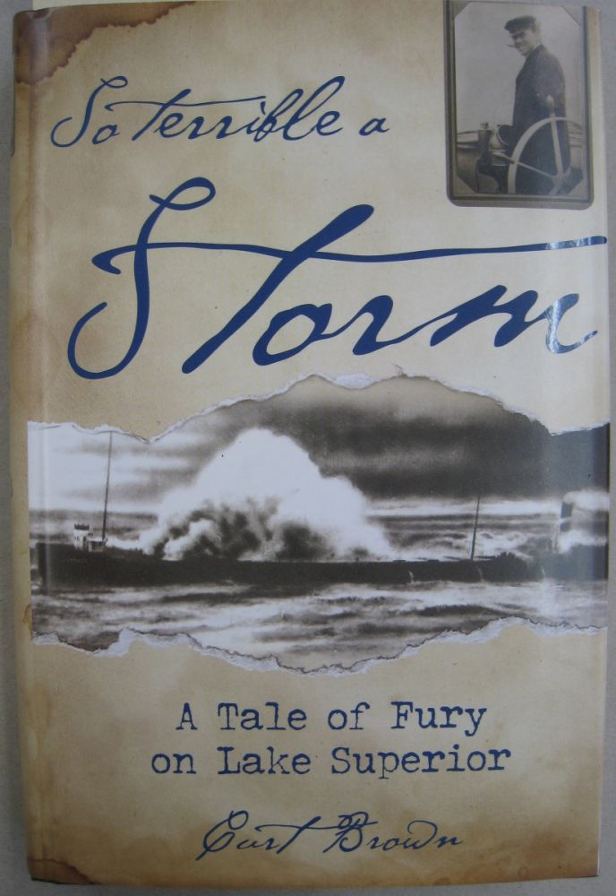 So Terrible a Storm: A Tale of Fury on Lake Superior. Curt Brown.