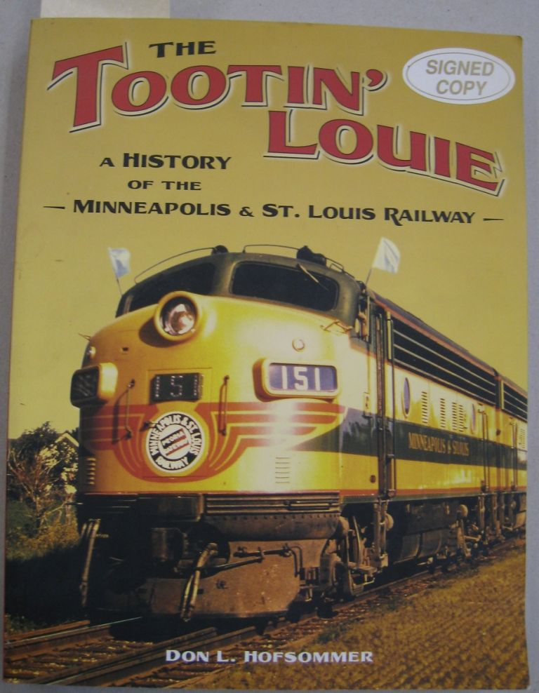 The Tootin' Louie A History of the Minneapolis and St. Louis Railway. Don L. Hofsommer.