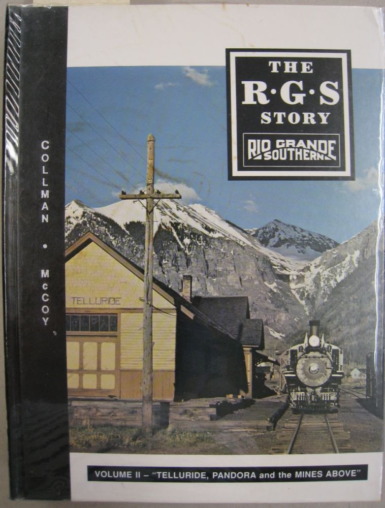 The R.G.S. Story Rio Grande Southern Volume II Telluride, Pandora and the Mines Above. Russ Collman, Dell A. McCoy.