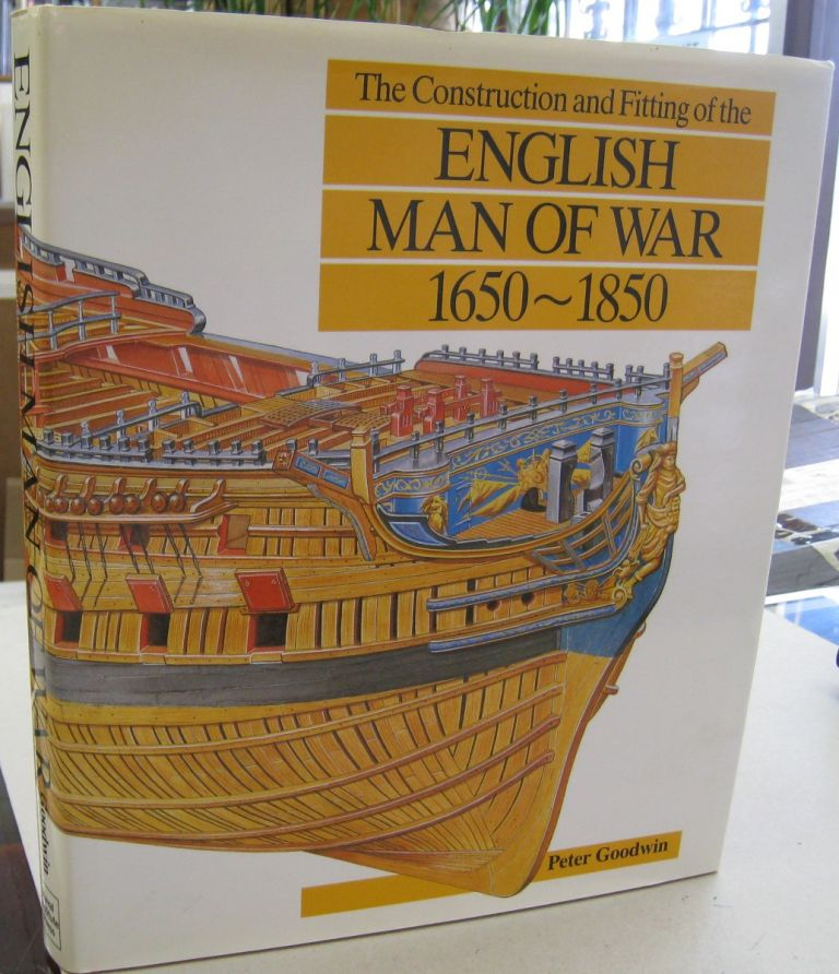 The Construction and Fitting of the English Man of War: 1650-1850. Peter Goodwin.