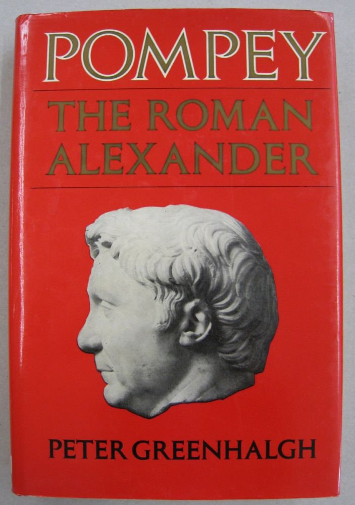 Pompey The Roman Alexander. Peter Greenhalgh.