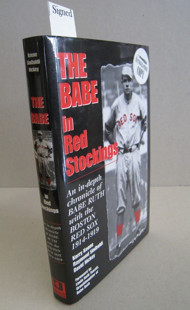 The Babe in Red Stockings: An in Depth Chronicle of Babe Ruth with the Boston Red Sox, 1914-1919. Kerry Keene, Raymond Sinibaldi, David Hickey, Linda Ruth Tosetti.