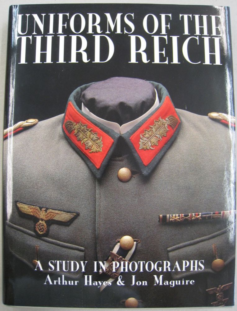 Uniforms of the Third Reich: a Study in Photographs. Arthur Hayes, Jon Maguire.