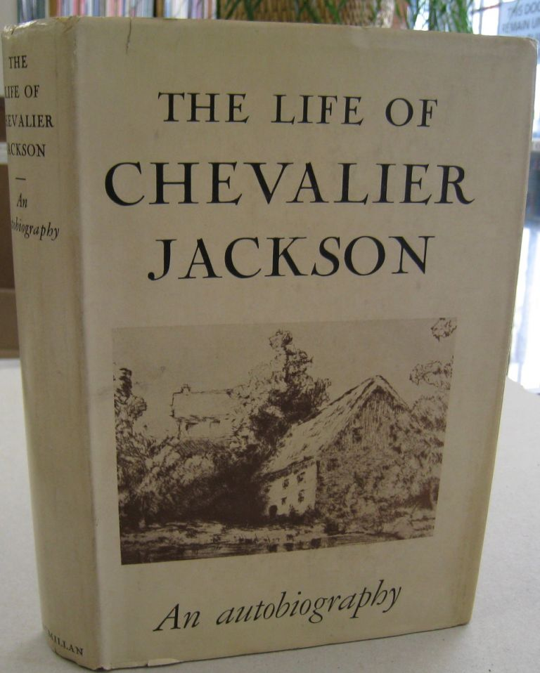 The Lfe of Chevalier Jackson An Autobiography. Chevalier Jackson.
