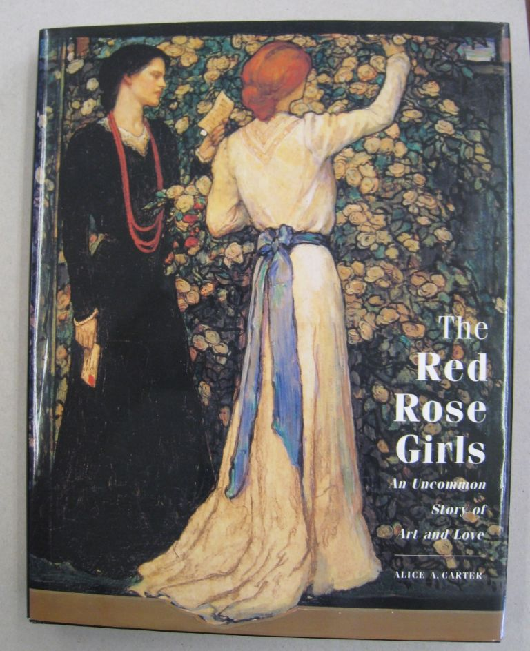 The Red Rose Girls An Uncommon Story of Art and Love. Alice A. Carter.