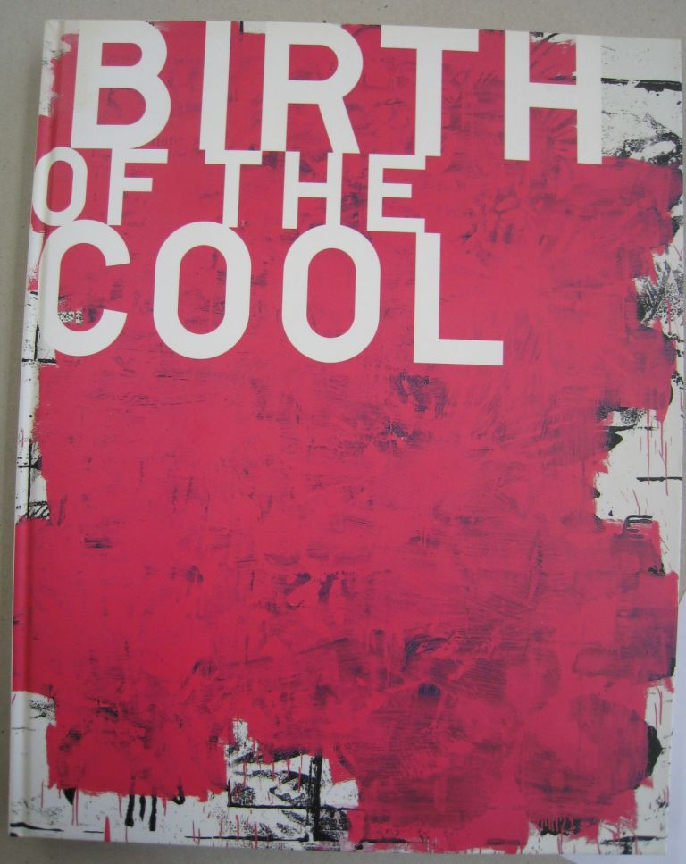 Birth Of The Cool; From Georgia O'Keeffe to Christopher Wool. Bice Curiger.
