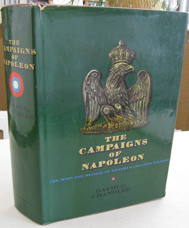 The Campaigns of Napoleon; The Mind and Method of History's Greatest Soldier. David G. Chandler.
