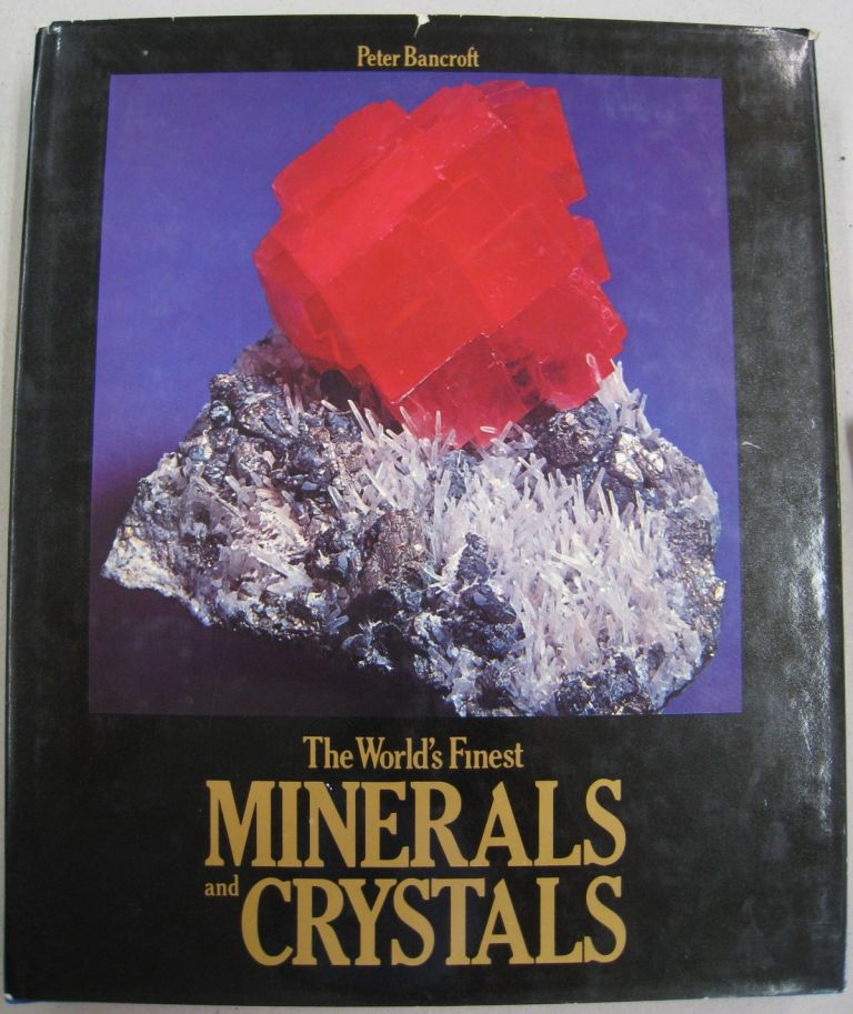 The World's Finest Minerals and Crystals. Peter Bancroft.