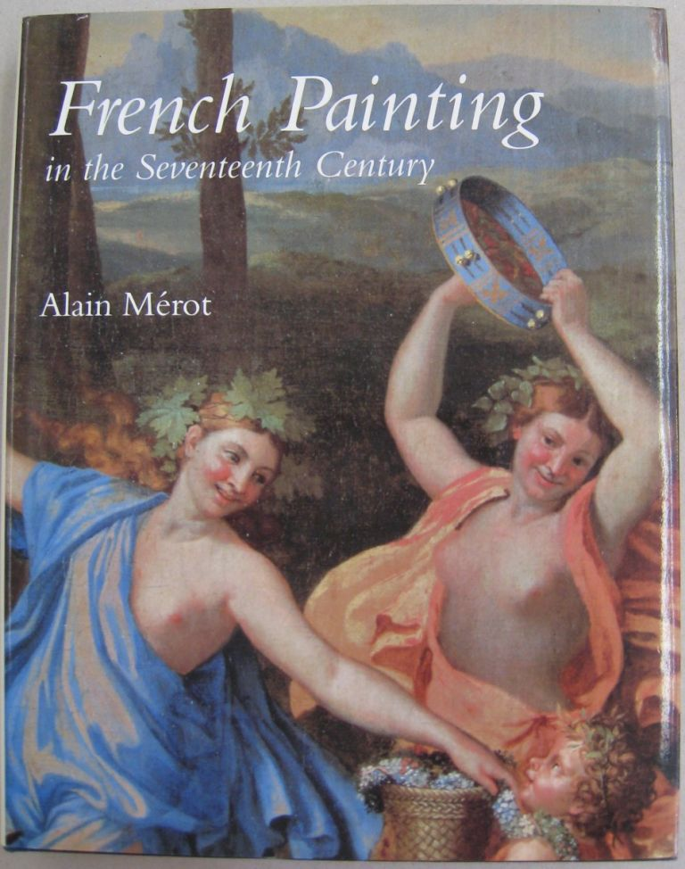 French Painting in the Seventeenth Century. Alain Merot.