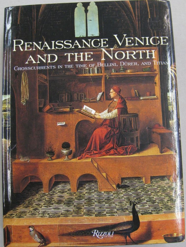 Renaissance Venice and the North Crosscurrents in the Time of Durer, Bellini, and Titian. Bernard., Beverly Louise Aikema Brown.