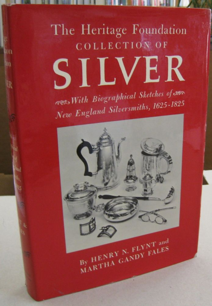 The Heritage Foundation Collection of Silver; With Biographical Sketches of New England Silversmiths, 1625-1825. Henry N. Flynt, Martha Gandy FAles.