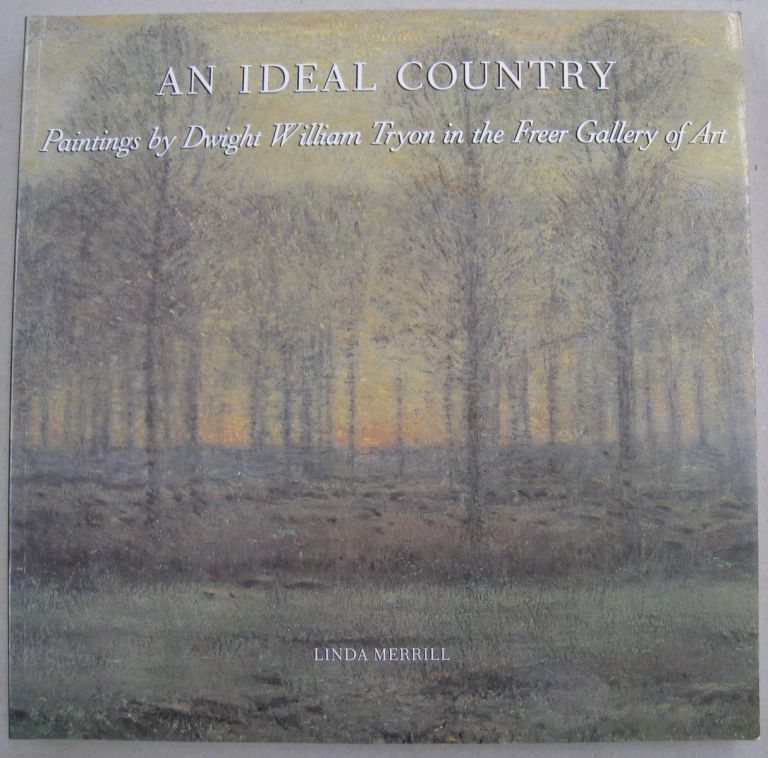 An Ideal Country: Paintings by Dwight William Tryon in the Freer Gallery of Art. Linda Merrill.