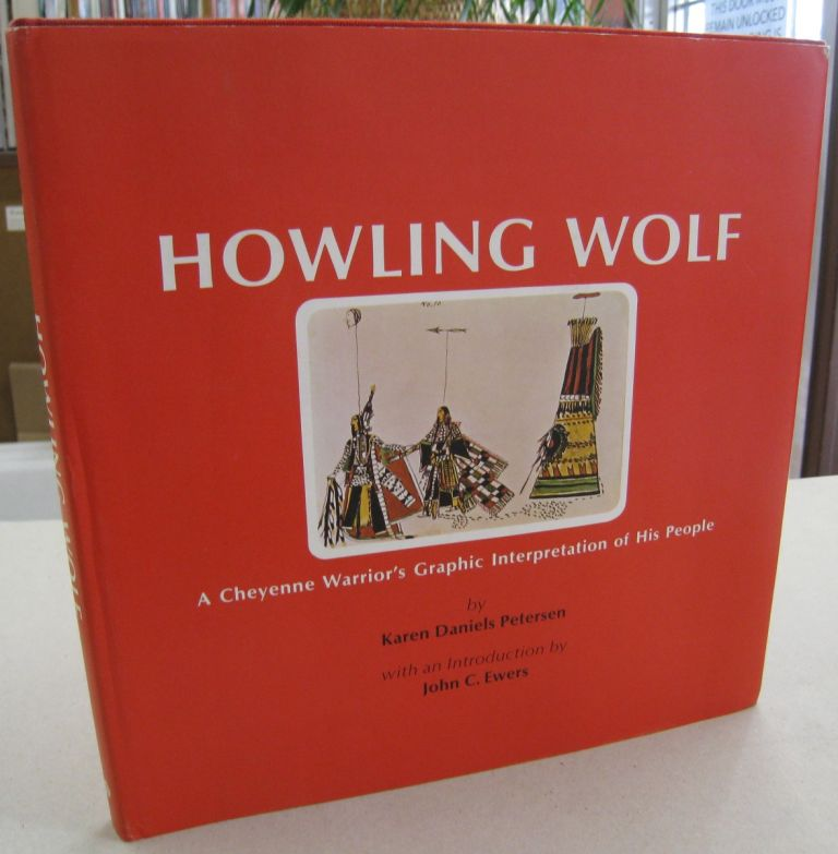 Howling Wolf; A Cheyenne Warrior's Graphic Interpretation of His People. Karen Daniels Petersen.