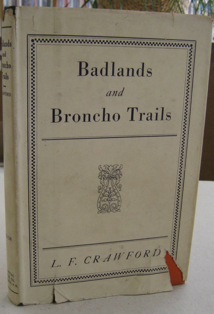 Badlands and Broncho Trails. L. F. Crawford.